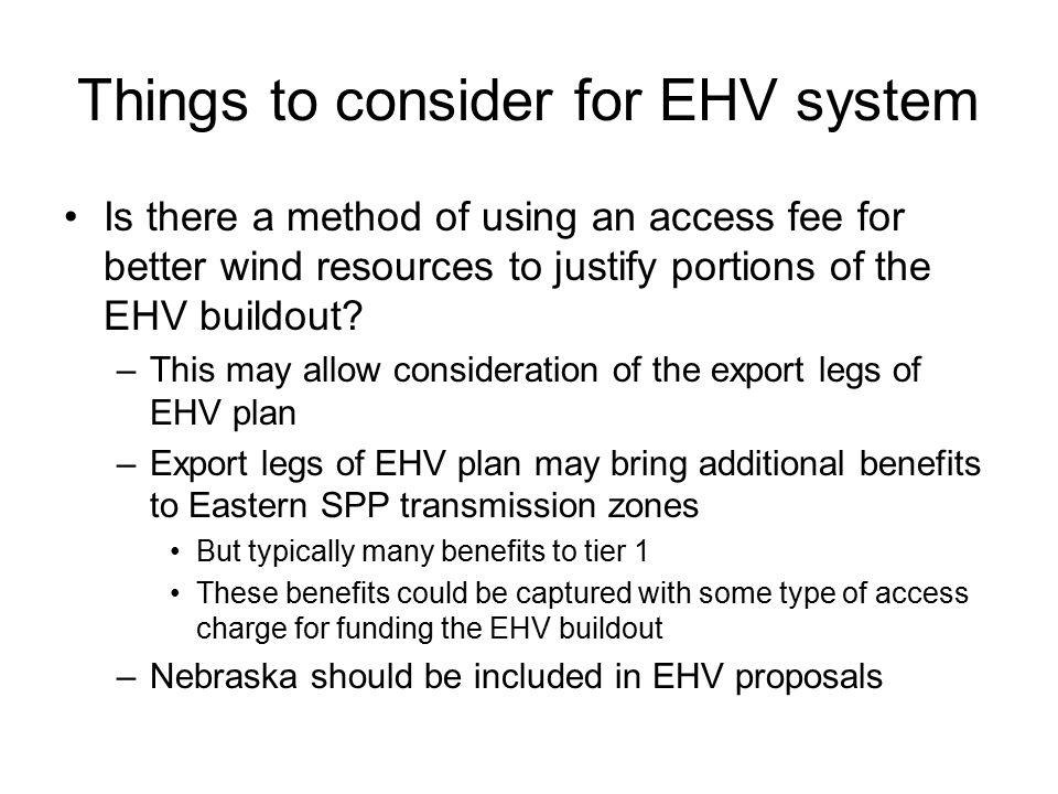 Things to consider for EHV system Is there a method of using an access fee for better wind resources to justify portions of the EHV buildout.