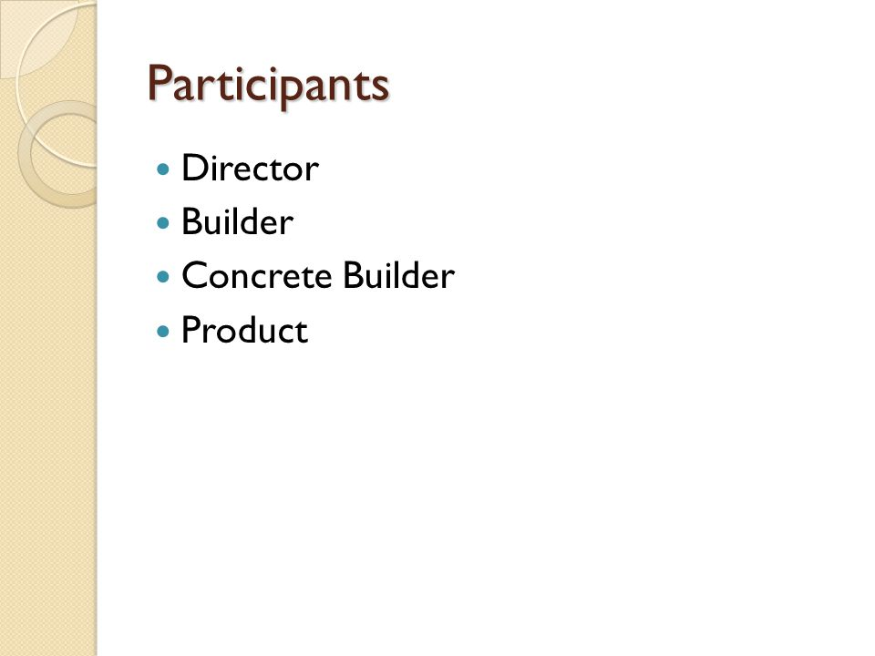 Participants Director Builder Concrete Builder Product