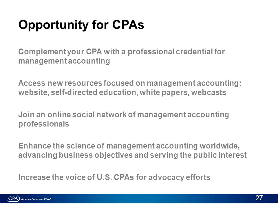 Opportunity for CPAs Complement your CPA with a professional credential for management accounting Access new resources focused on management accountin