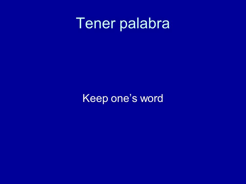 Tener palabra Keep one's word