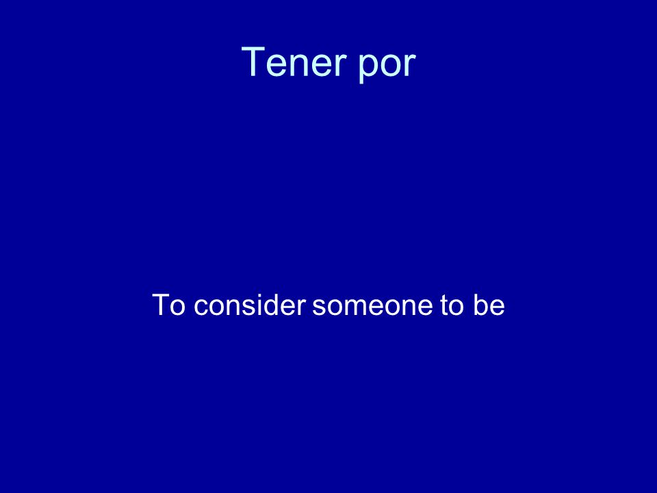 Tener por To consider someone to be