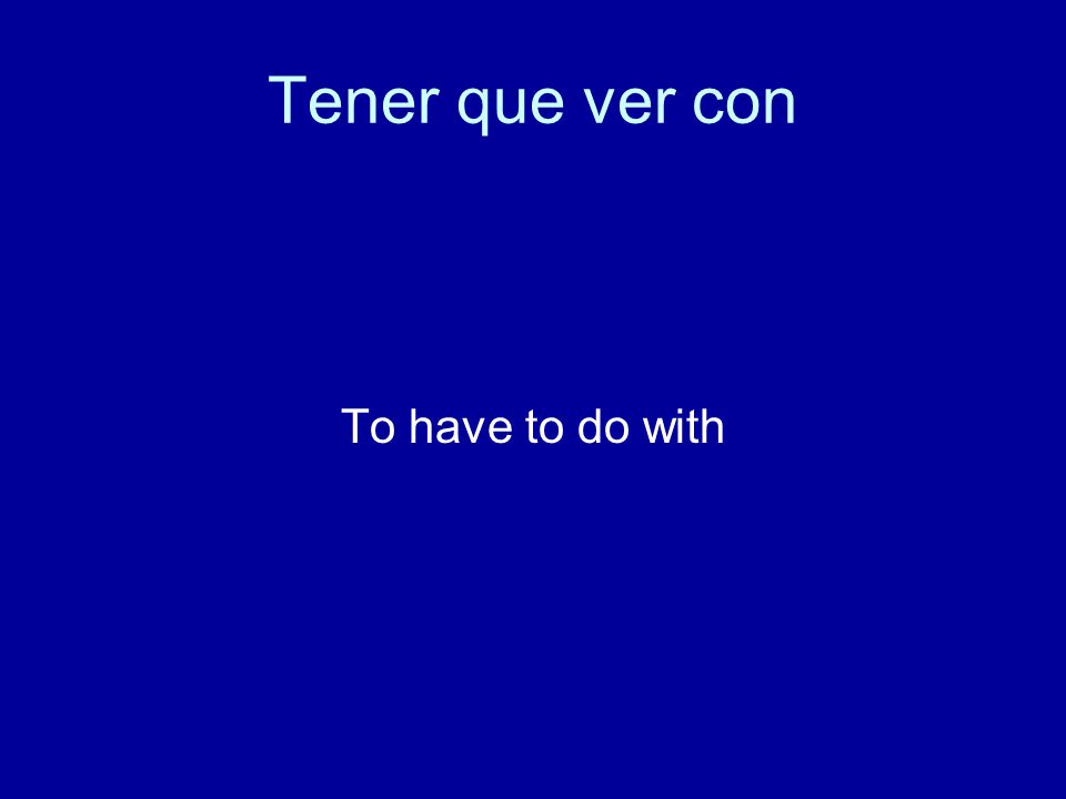 Tener que ver con To have to do with