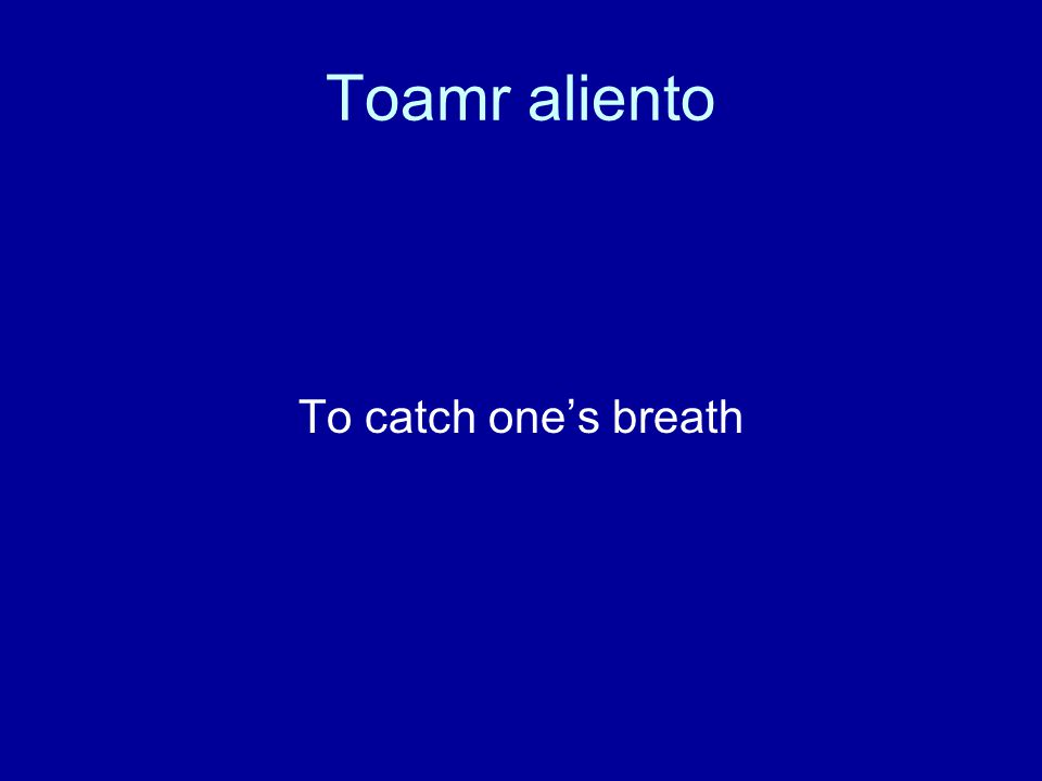 Toamr aliento To catch one's breath