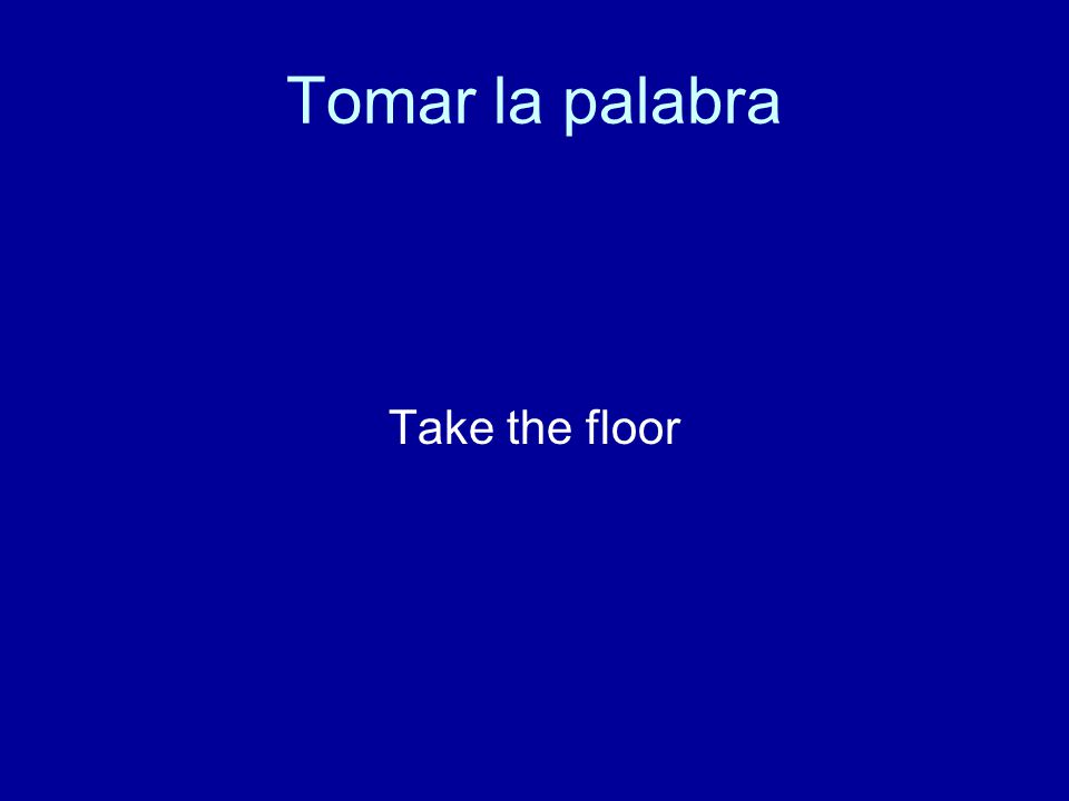 Tomar la palabra Take the floor