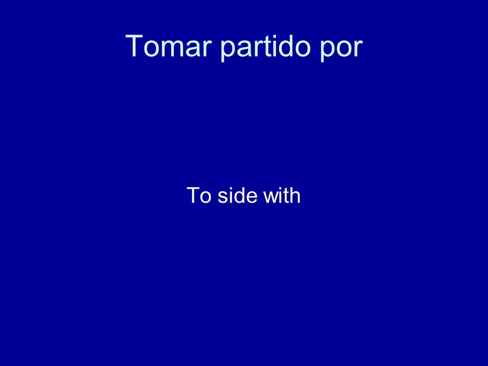 Tomar partido por To side with