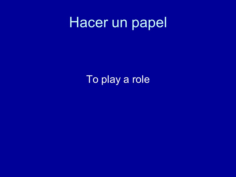 Hacer un papel To play a role