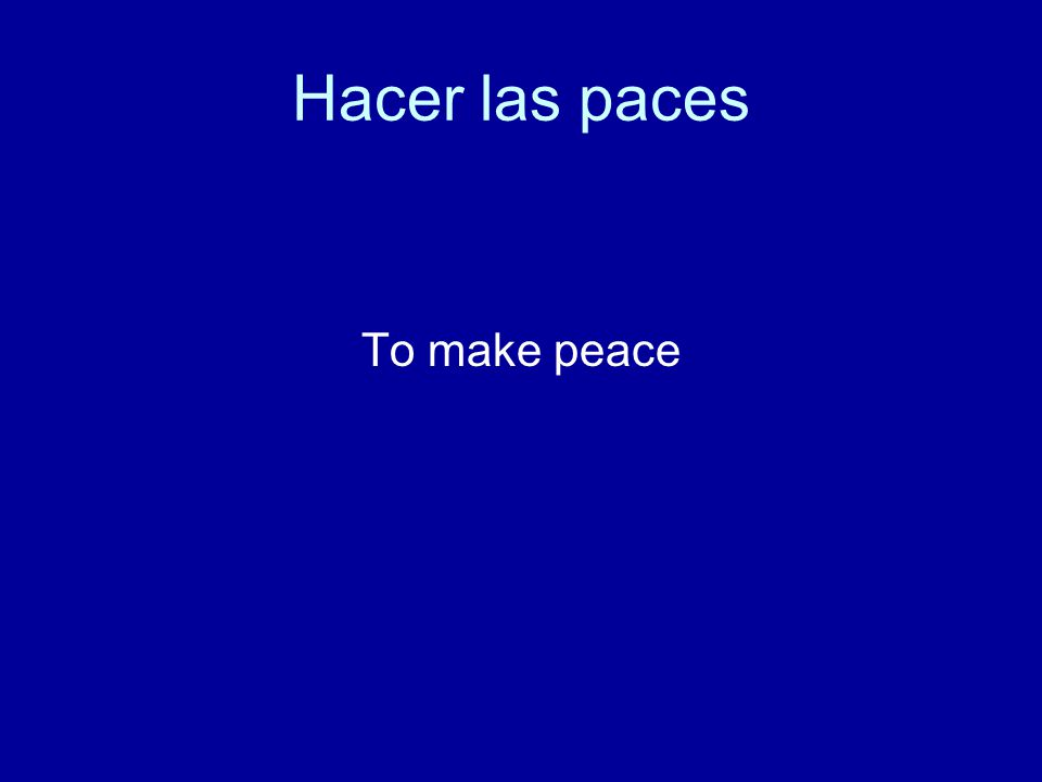 Hacer las paces To make peace