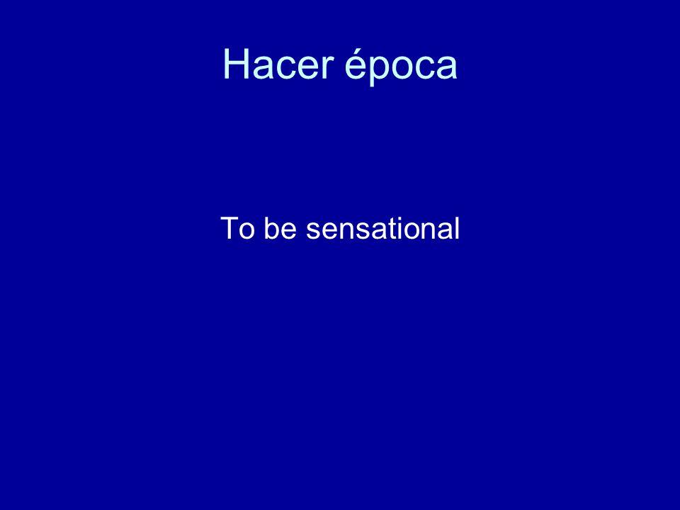Hacer época To be sensational