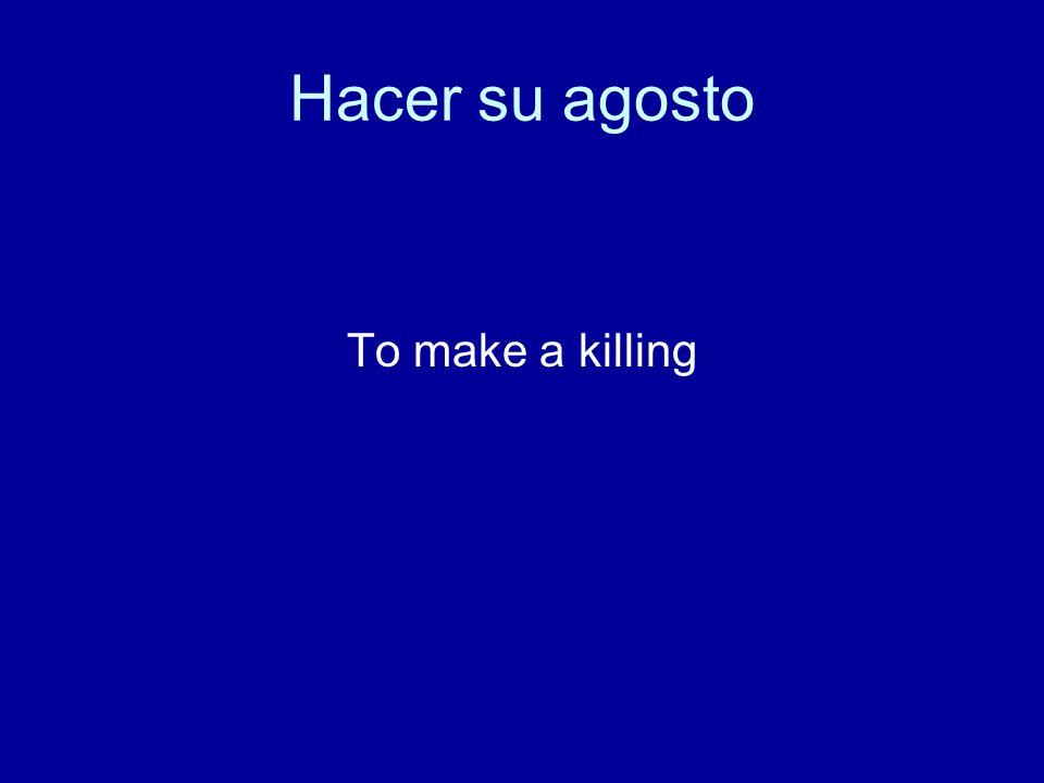 Hacer su agosto To make a killing