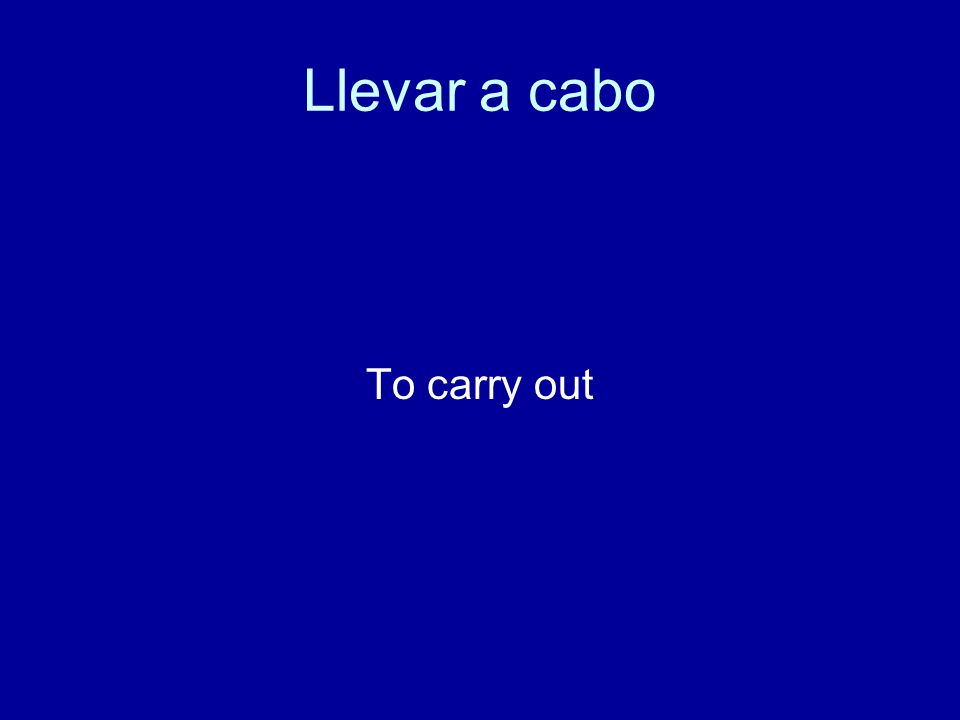 Llevar a cabo To carry out
