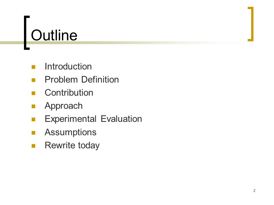 2 Outline Introduction Problem Definition Contribution Approach Experimental Evaluation Assumptions Rewrite today