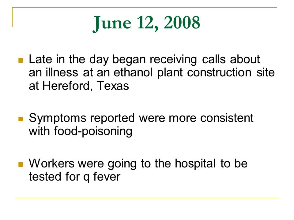 June 12, 2008 Late in the day began receiving calls about an illness at an ethanol plant construction site at Hereford, Texas Symptoms reported were m