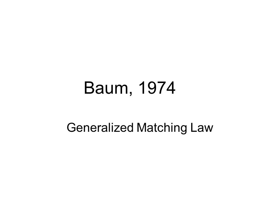 Baum, 1974 Generalized Matching Law