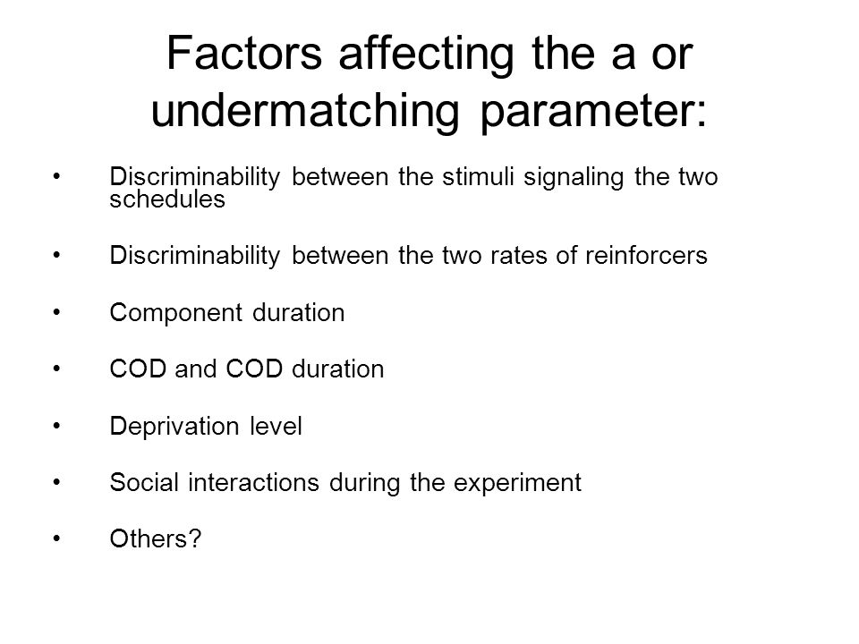 Factors affecting the a or undermatching parameter: Discriminability between the stimuli signaling the two schedules Discriminability between the two