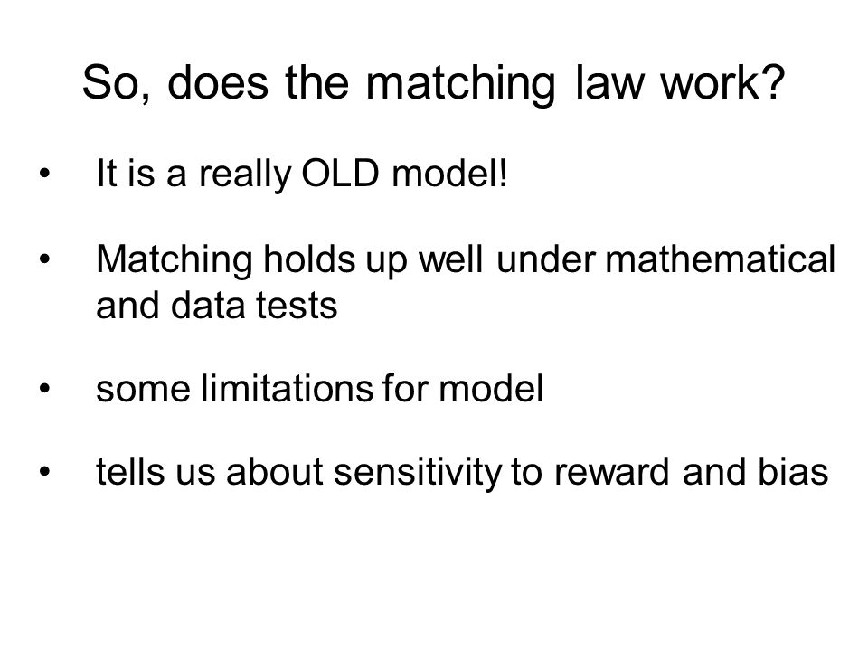 So, does the matching law work. It is a really OLD model.