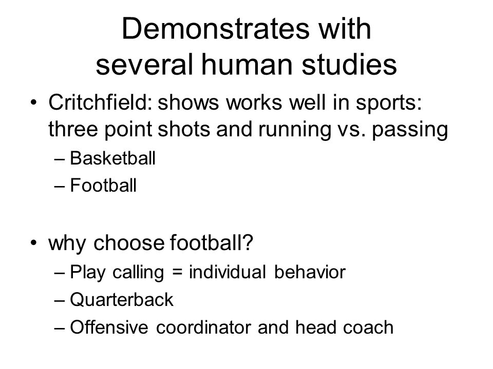 Demonstrates with several human studies Critchfield: shows works well in sports: three point shots and running vs. passing –Basketball –Football why c