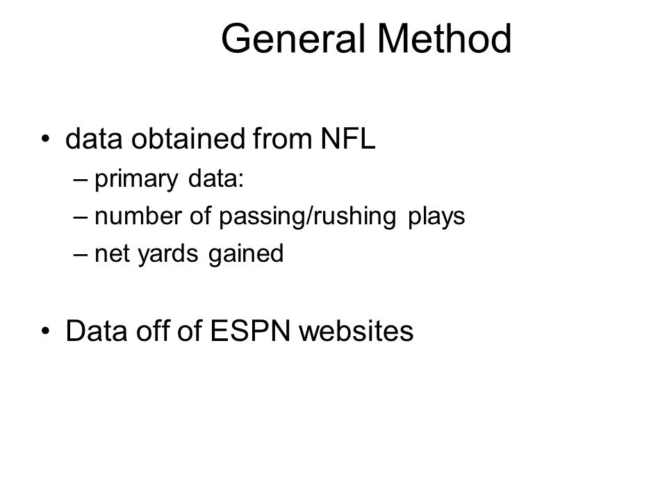 General Method data obtained from NFL –primary data: –number of passing/rushing plays –net yards gained Data off of ESPN websites