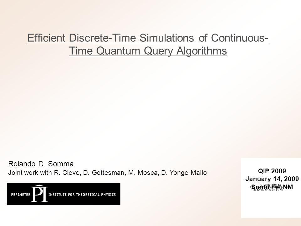 Efficient Discrete-Time Simulations of Continuous- Time Quantum Query Algorithms QIP 2009 January 14, 2009 Santa Fe, NM Rolando D.