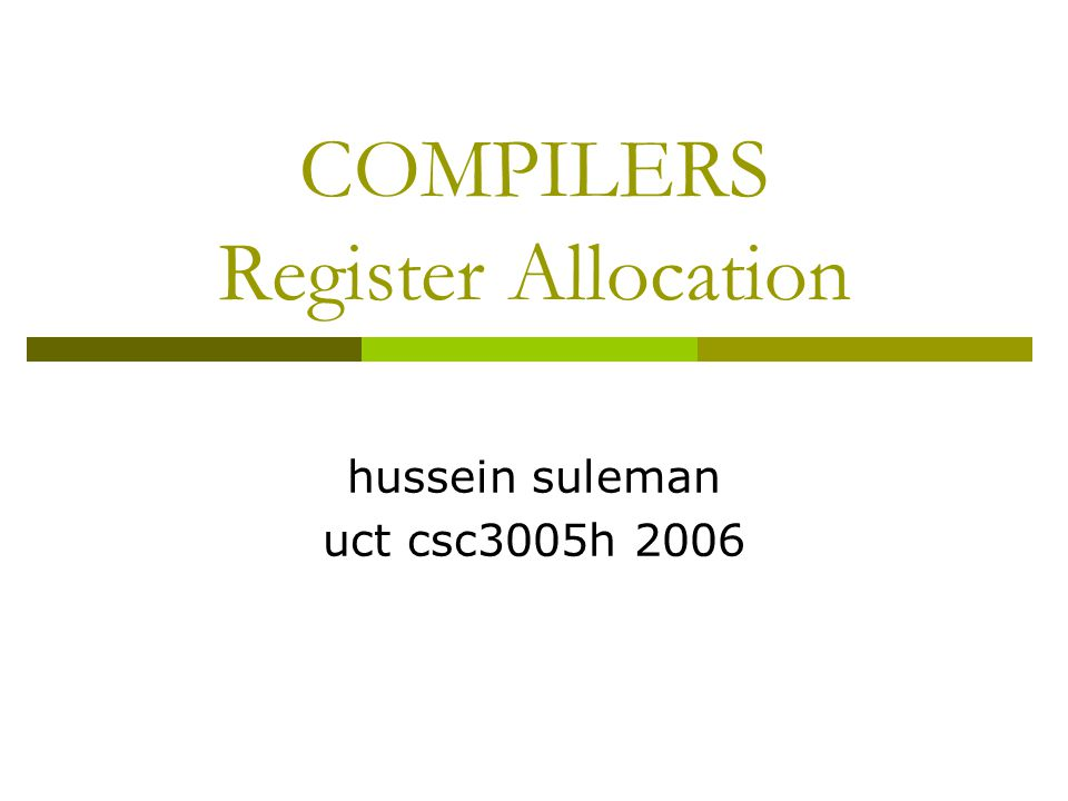 COMPILERS Register Allocation hussein suleman uct csc3005h 2006