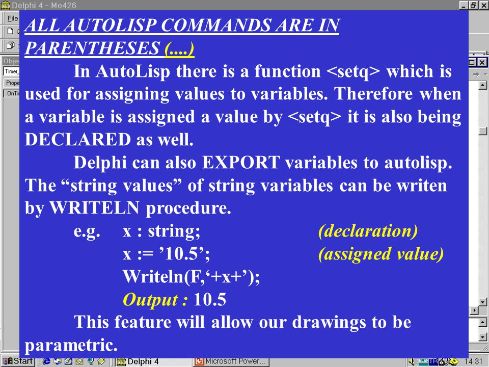 ALL AUTOLISP COMMANDS ARE IN PARENTHESES (....) In AutoLisp there is a function which is used for assigning values to variables.