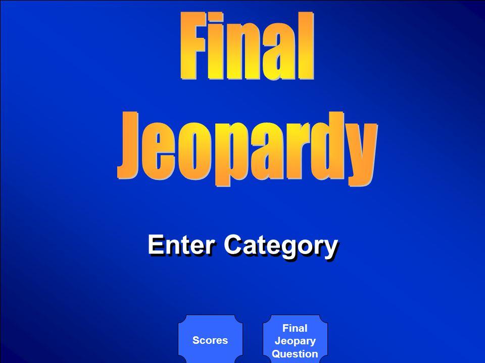 © Mark E. Damon - All Rights Reserved $1000 Enter Question Here for Category 6 - Question 5 Enter Question Here for Category 6 - Question 5 Scores