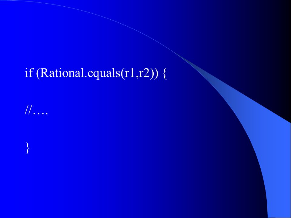 if (Rational.equals(r1,r2)) { //…. }