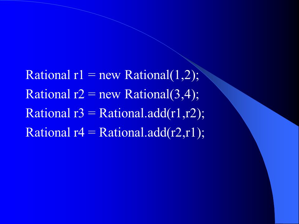 public Rational add(Rational r) { int newNum = this.numerator * r.denominator + r.denominator * this.numerator ; int newDenom = this.denominator * r.denominator; return new Rational(newNum,newDenom); }