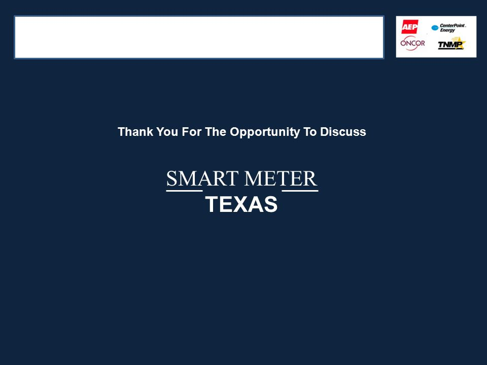 Thank You For The Opportunity To Discuss SMART METER TEXAS