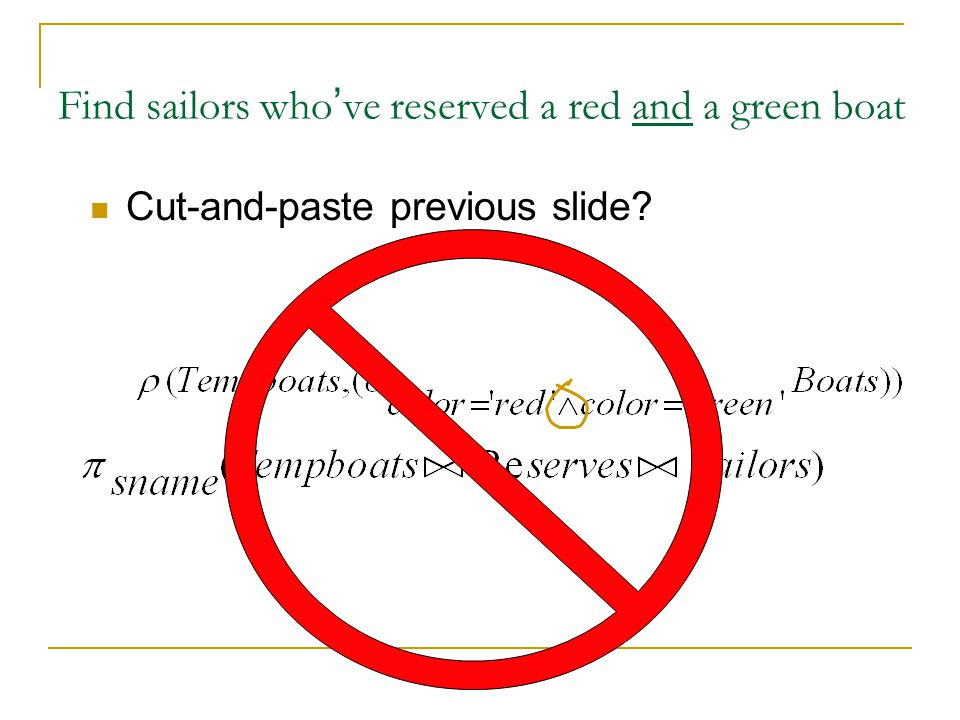 Find sailors who ' ve reserved a red and a green boat Cut-and-paste previous slide?