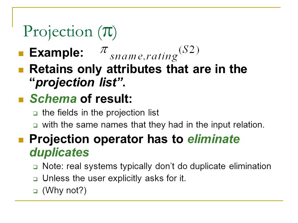 Projection (  ) Example: Retains only attributes that are in the projection list .