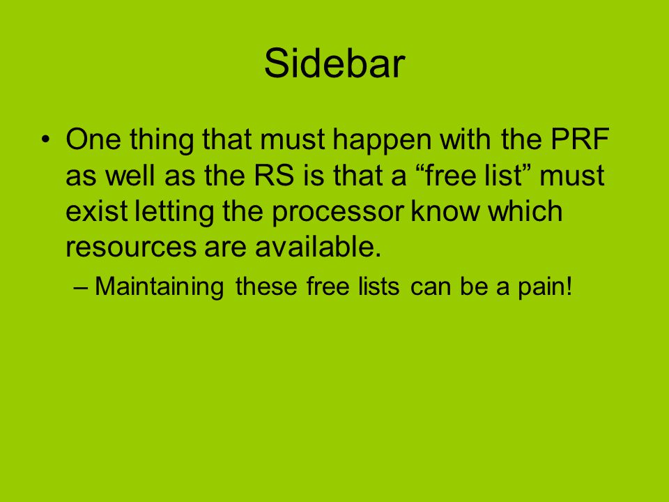 "Sidebar One thing that must happen with the PRF as well as the RS is that a ""free list"" must exist letting the processor know which resources are avai"
