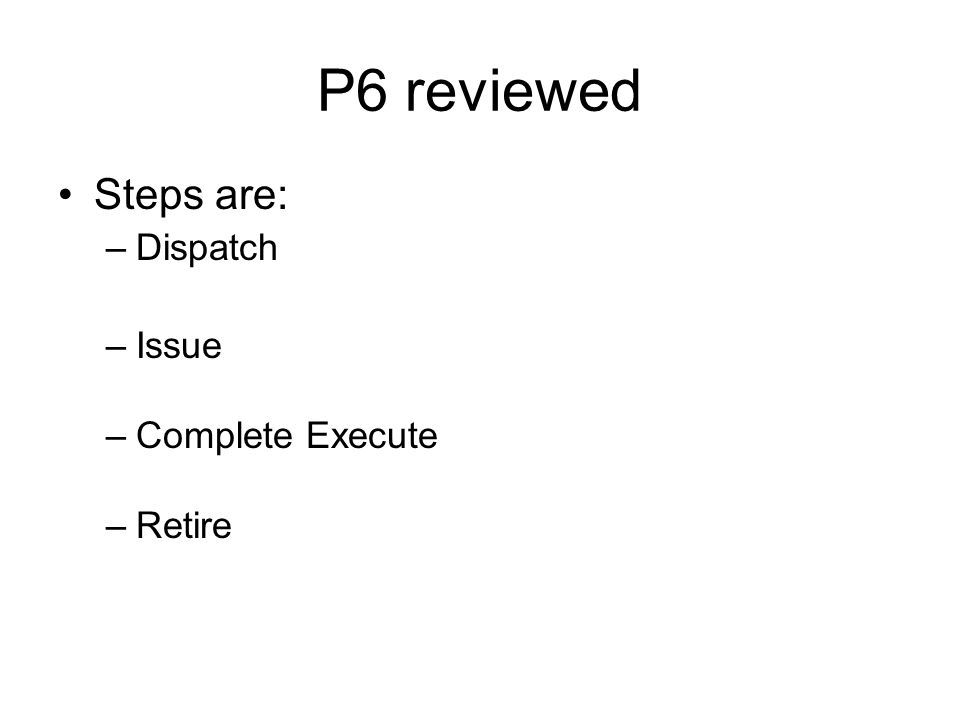 P6 reviewed Steps are: –Dispatch –Issue –Complete Execute –Retire