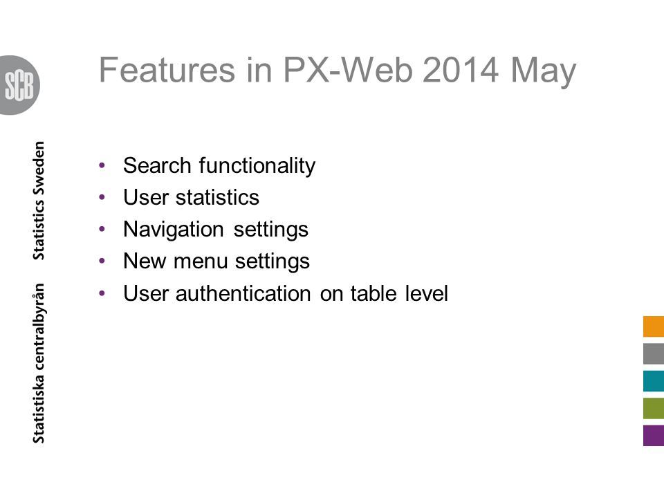 Features in PX-Web 2014 May Search functionality User statistics Navigation settings New menu settings User authentication on table level