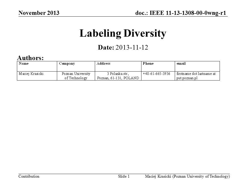 doc.: IEEE 11-13-1308-00-0wng-r1 Contribution Labeling Diversity Date: 2013-11-12 November 2013 Maciej Krasicki (Poznan University of Technology)Slide 1 Authors: