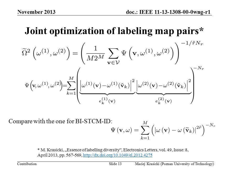 doc.: IEEE 11-13-1308-00-0wng-r1 Contribution Joint optimization of labeling map pairs* November 2013 Maciej Krasicki (Poznan University of Technology)Slide 13 * M.