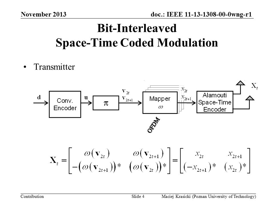 doc.: IEEE 11-13-1308-00-0wng-r1 Contribution Bit-Interleaved Space-Time Coded Modulation November 2013 Maciej Krasicki (Poznan University of Technology)Slide 4 Transmitter