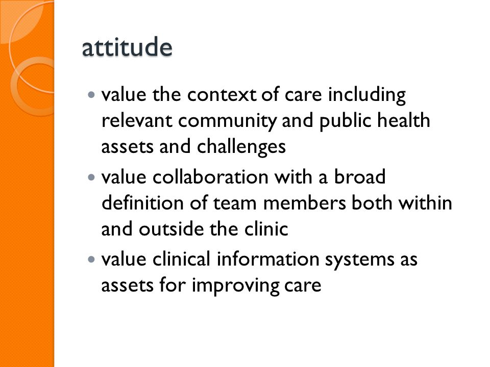 attitude value the context of care including relevant community and public health assets and challenges value collaboration with a broad definition of