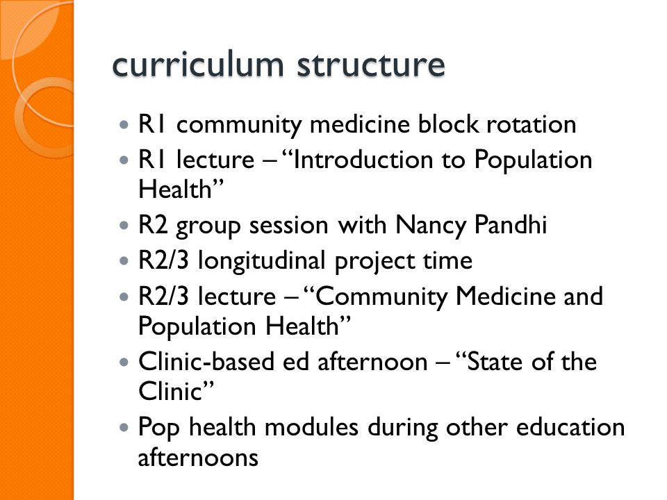 """curriculum structure R1 community medicine block rotation R1 lecture – """"Introduction to Population Health"""" R2 group session with Nancy Pandhi R2/3 lon"""