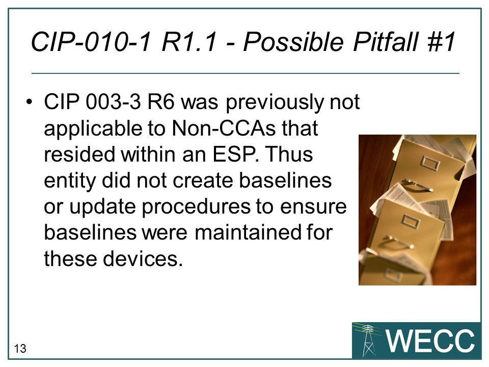 13 CIP 003-3 R6 was previously not applicable to Non-CCAs that resided within an ESP. Thus entity did not create baselines or update procedures to ens