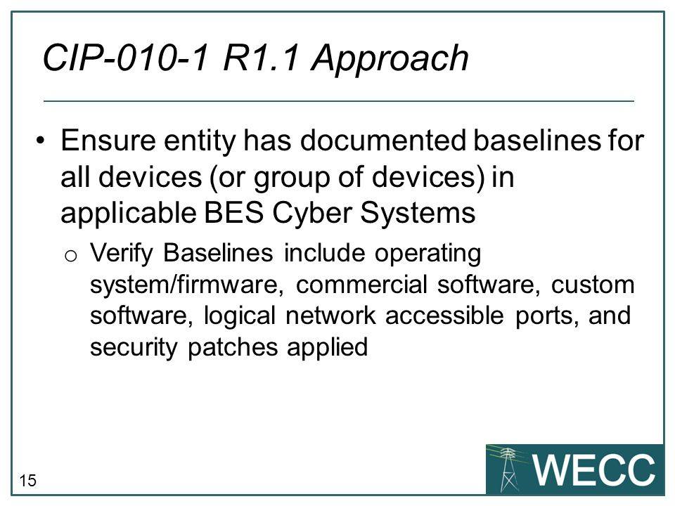 15 Ensure entity has documented baselines for all devices (or group of devices) in applicable BES Cyber Systems o Verify Baselines include operating s
