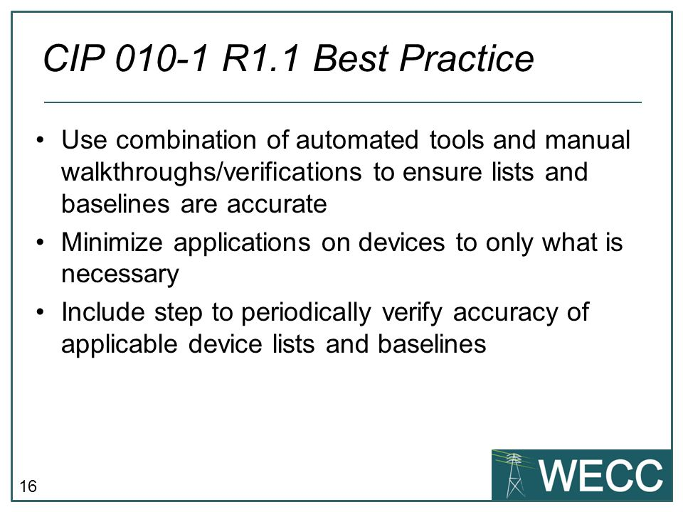 16 Use combination of automated tools and manual walkthroughs/verifications to ensure lists and baselines are accurate Minimize applications on device