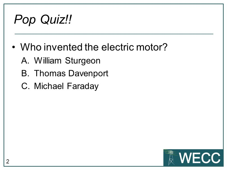 3 Who invented the electric motor? Pop Quiz!! Michael Faraday