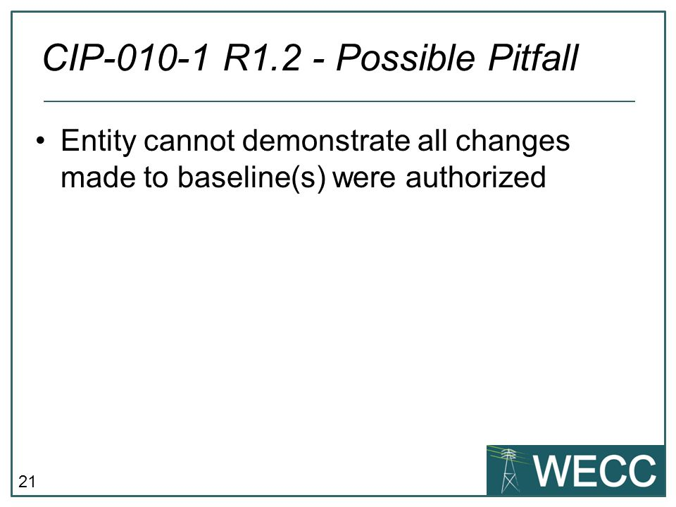 22 Ensure all changes made to baselines have been authorized. CIP 010-1 R1.2 - Approach