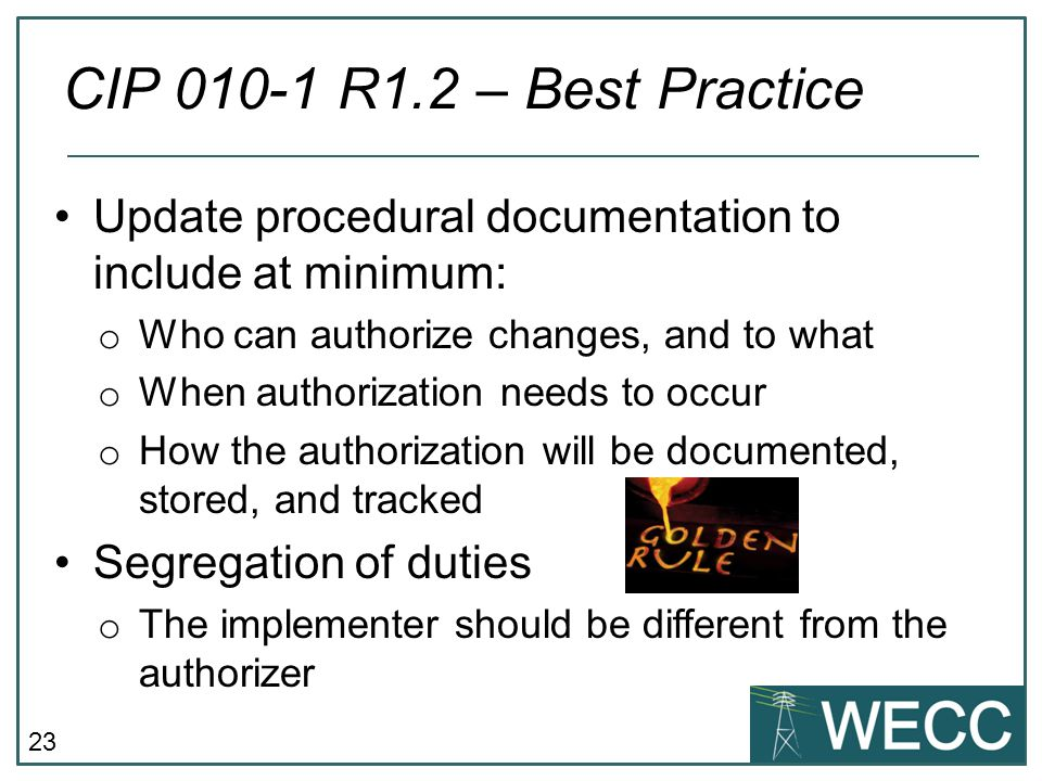 23 Update procedural documentation to include at minimum: o Who can authorize changes, and to what o When authorization needs to occur o How the autho