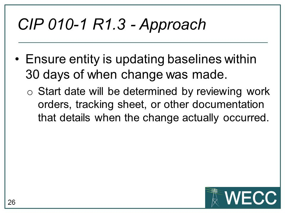 26 Ensure entity is updating baselines within 30 days of when change was made. o Start date will be determined by reviewing work orders, tracking shee