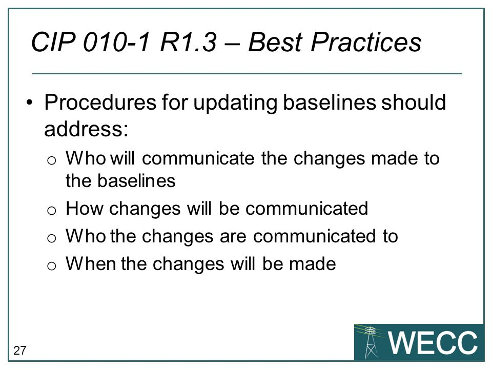 27 Procedures for updating baselines should address: o Who will communicate the changes made to the baselines o How changes will be communicated o Who