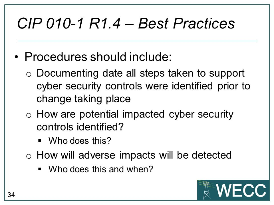 34 Procedures should include: o Documenting date all steps taken to support cyber security controls were identified prior to change taking place o How