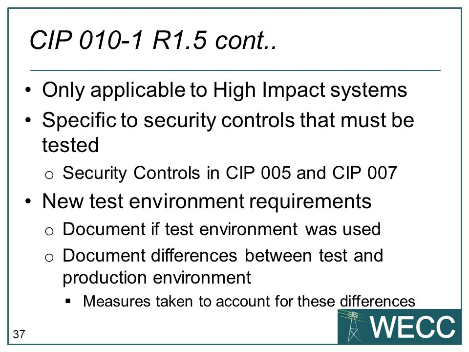 37 Only applicable to High Impact systems Specific to security controls that must be tested o Security Controls in CIP 005 and CIP 007 New test enviro