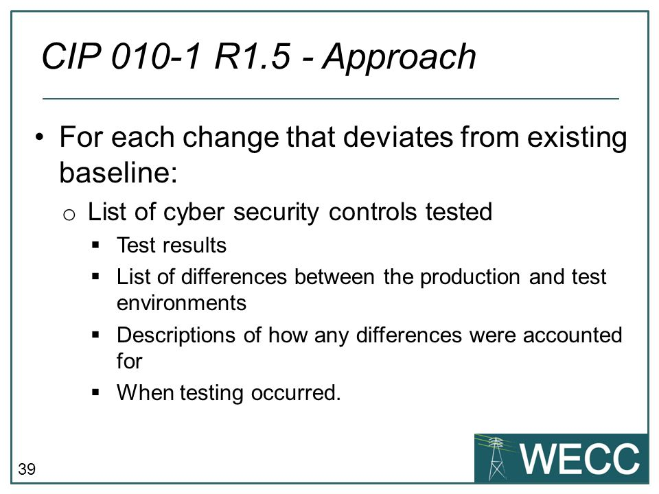 40 Use checklist or other task managing tool to reduce likelihood of not testing all controls Document specific test procedures for all cyber assets or group of assets.