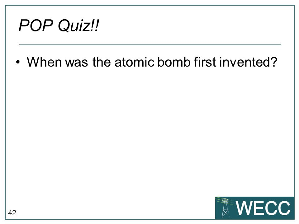 43 When was the atomic bomb first invented? POP Quiz!! July 1945
